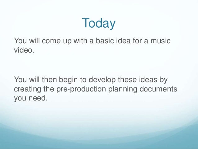 Today You will come up with a basic idea for a music video. You will then begin to develop these ideas by creating the pre...