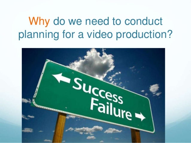 Why do we need to conduct planning for a video production?