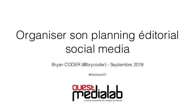 Organiser son planning éditorial social media Bryan CODER (@brycoder) - Septembre 2018 #MedialabST