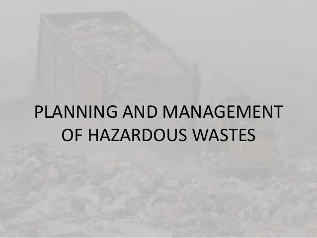 PLANNING AND MANAGEMENT OF HAZARDOUS WASTES