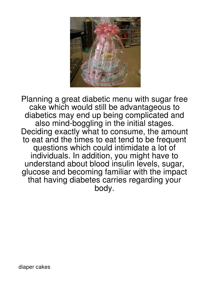 Planning a great diabetic menu with sugar free   cake which would still be advantageous to diabetics may end up being comp...