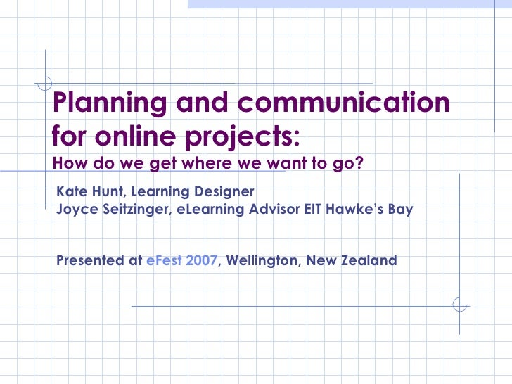 Planning and communication for online projects: How do we get where we want to go? Kate Hunt, Learning Designer Joyce Seit...