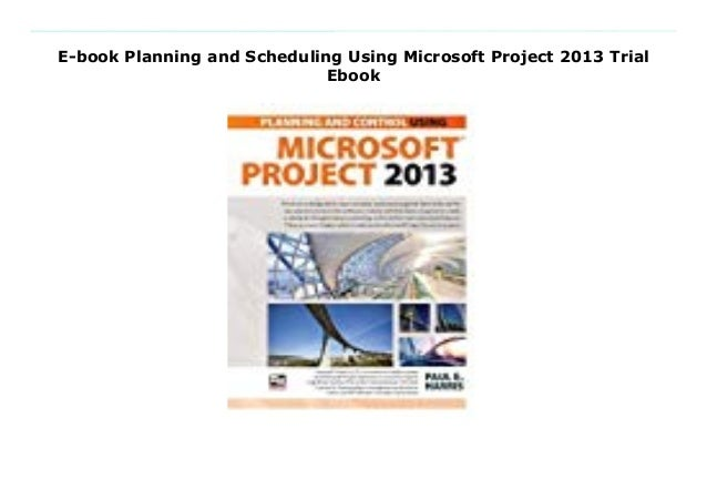 E Book Planning And Scheduling Using Microsoft Project 2013 Trial Ebo