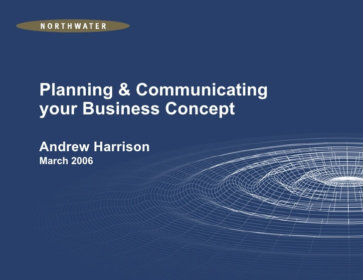 Planning & Communicating your Business Concept Andrew Harrison March 2006