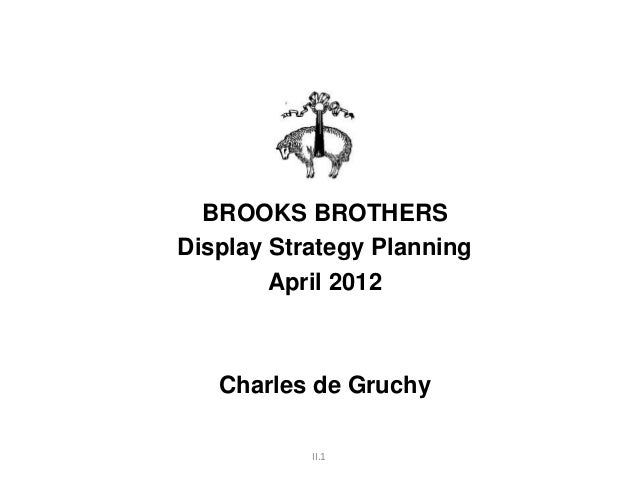 II.1 BROOKS BROTHERS Display Strategy Planning April 2012 Charles de Gruchy