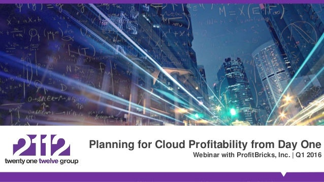 Planning for Cloud Profitability from Day One Webinar with ProfitBricks, Inc. | Q1 2016
