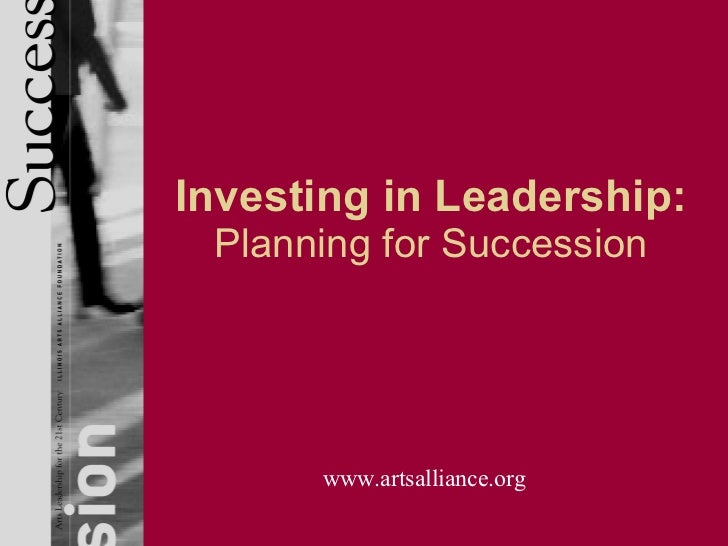 Investing in Leadership: Planning for Succession www.artsalliance.org