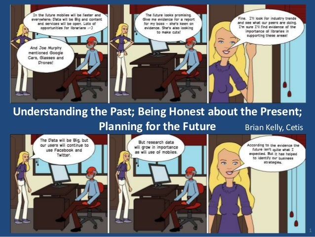 1 Understanding the Past; Being Honest about the Present; Planning for the Future A presentation for the SAOIM 2014 confer...