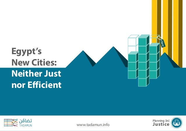 Egypt's New Cities: Neither Just nor Efficient www.tadamun.info New Egypt's New Cities: Neither Just nor Efficient www.tad...