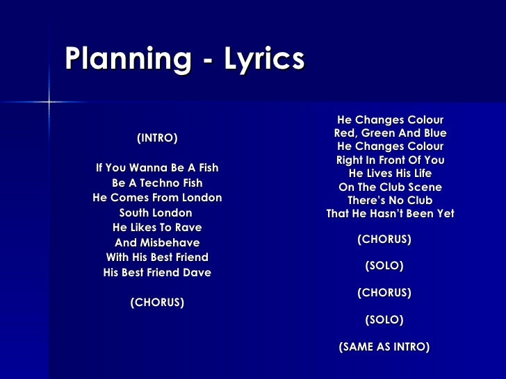 Planning - Lyrics <ul><li>(INTRO) </li></ul><ul><li>If You Wanna Be A Fish </li></ul><ul><li>Be A Techno Fish </li></ul><u...