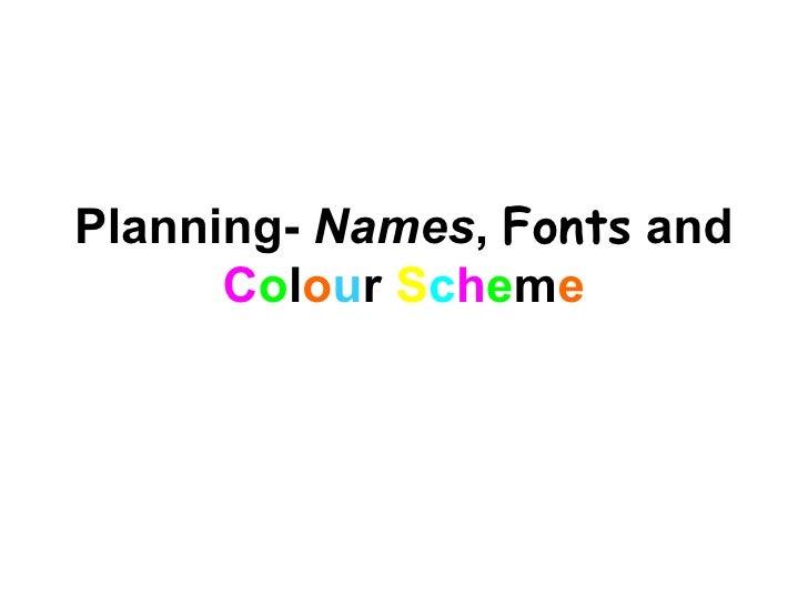 Planning-  Names ,  Fonts  and  C o l o u r  S c h e m e