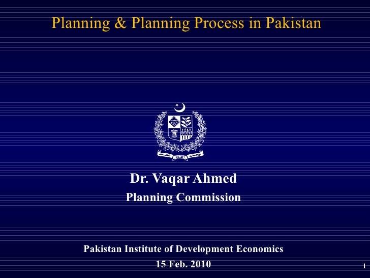 <ul><li>Dr. Vaqar Ahmed </li></ul><ul><li>Planning Commission </li></ul><ul><li>Pakistan Institute of Development Economic...