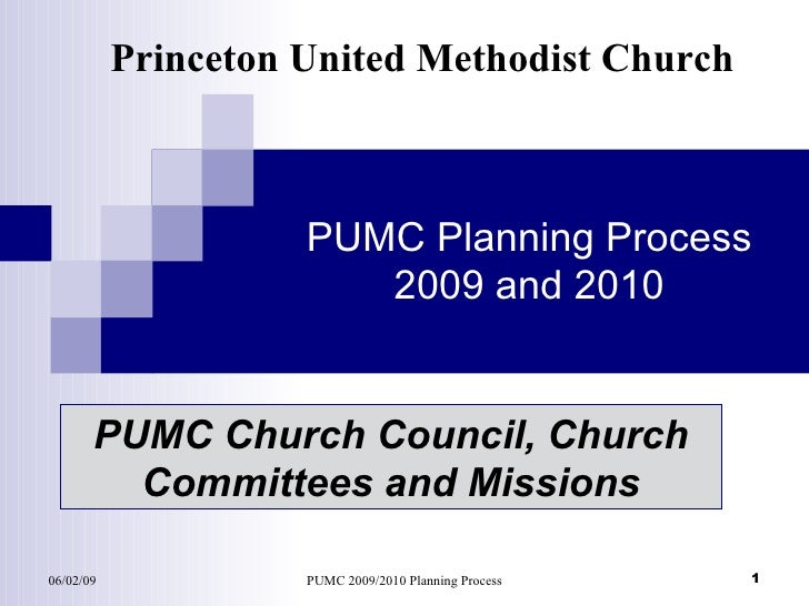 PUMC Planning Process 2009 and 2010 Princeton United Methodist Church PUMC Church Council, Church Committees and Missions