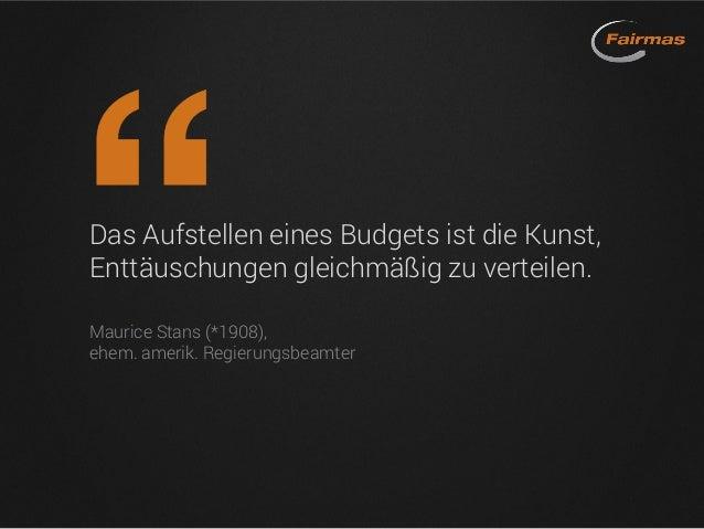 Das Aufstellen eines Budgets ist die Kunst, Enttäuschungen gleichmäßig zu verteilen. Maurice Stans (*1908), ehem. amerik. ...
