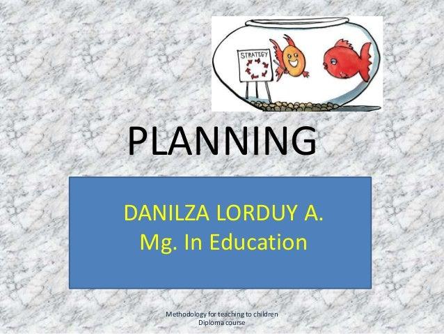 PLANNINGDANILZA LORDUY ARELLANO DANILZA LORDUY A.     Mg. In Education   Mg. In Education           2010     Methodology f...