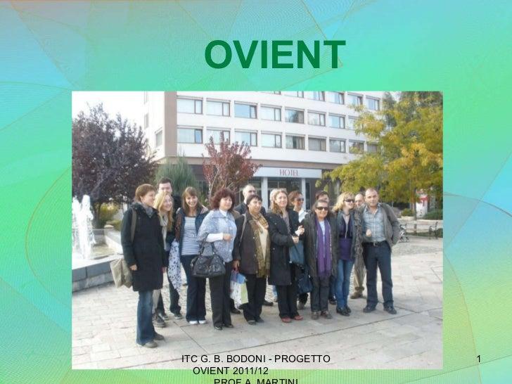 OVIENT ITC G. B. BODONI - PROGETTO OVIENT 2011/12  PROF A. MARTINI