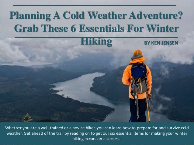 Planning A Cold Weather Adventure? Grab These 6 Essentials For Winter Hiking Whether you are a well-trained or a novice hi...