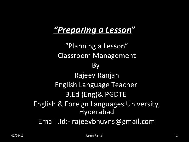 """ Preparing a Lesson "" "" Planning a Lesson"" Classroom Management By  Rajeev Ranjan English Language Teacher  B.Ed (Eng)& P..."