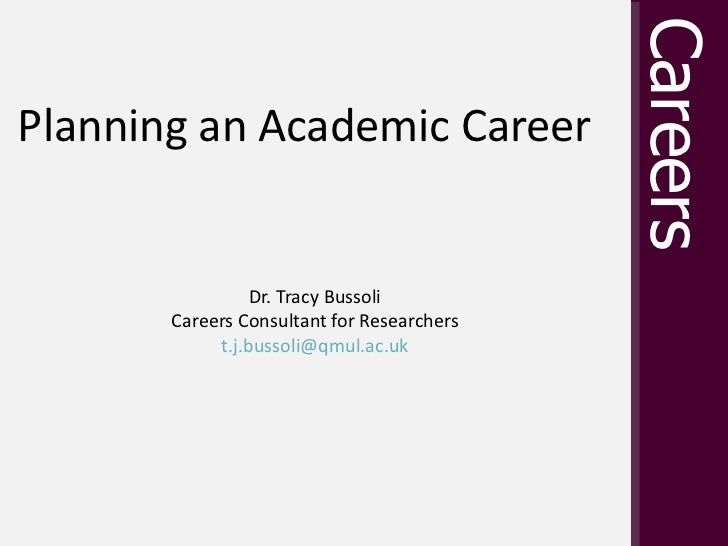 Planning an Academic Career   Dr. Tracy Bussoli Careers Consultant for Researchers [email_address]
