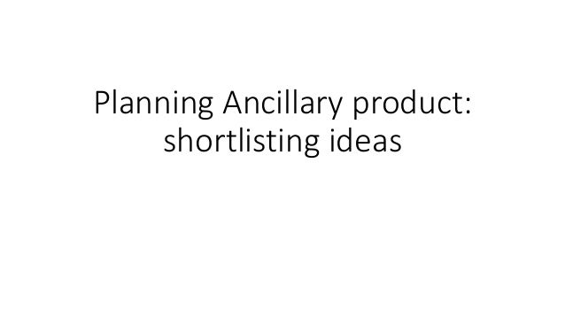 Planning Ancillary product: shortlisting ideas