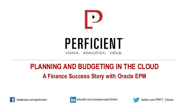 PLANNING AND BUDGETING IN THE CLOUD A Finance Success Story with Oracle EPM twitter.com/PRFT_Oraclelinkedin.com/company/pe...