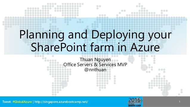 Tweet: #GlobalAzure | http://singapore.azurebootcamp.net/ Planning and Deploying your SharePoint farm in Azure Thuan Nguye...
