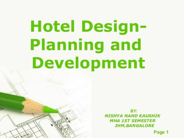 Hotel DesignPlanning and Development BY: NISHYA NAND KAUSHIK MHA 1ST SEMESTER IHM,BANGALORE  Page 1
