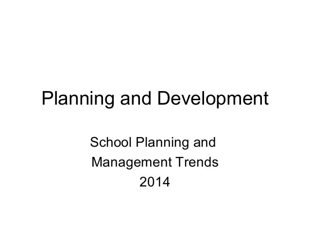 Planning and Development School Planning and Management Trends 2014
