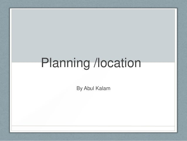 Planning /location By Abul Kalam