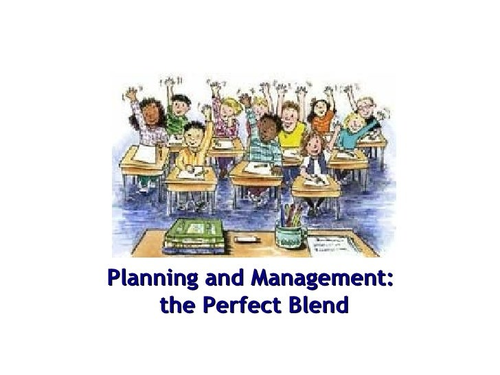Planning and Management:     the Perfect Blend