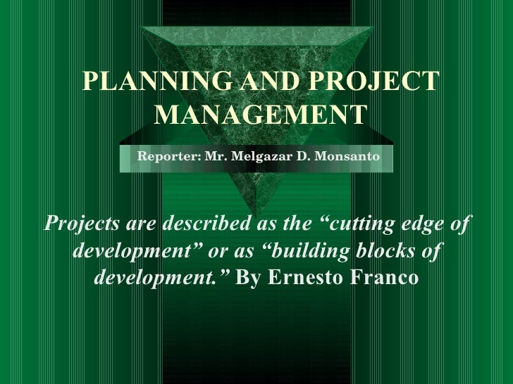 """PLANNING AND PROJECT MANAGEMENT Projects are described as the """"cutting edge of development"""" or as """"building blocks of deve..."""