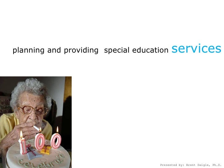 planning and providing special education   services                                          Presented by: Brent Daigle, P...