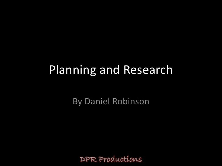 Planning and Research    By Daniel Robinson