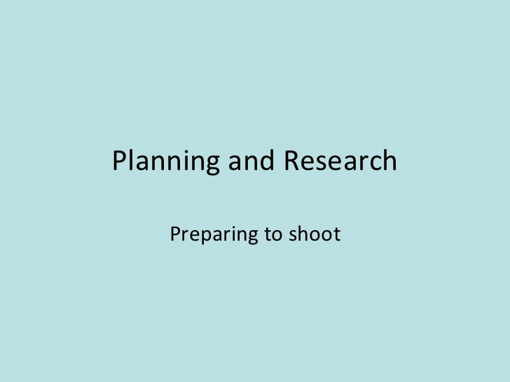 Planning and Research Preparing to shoot