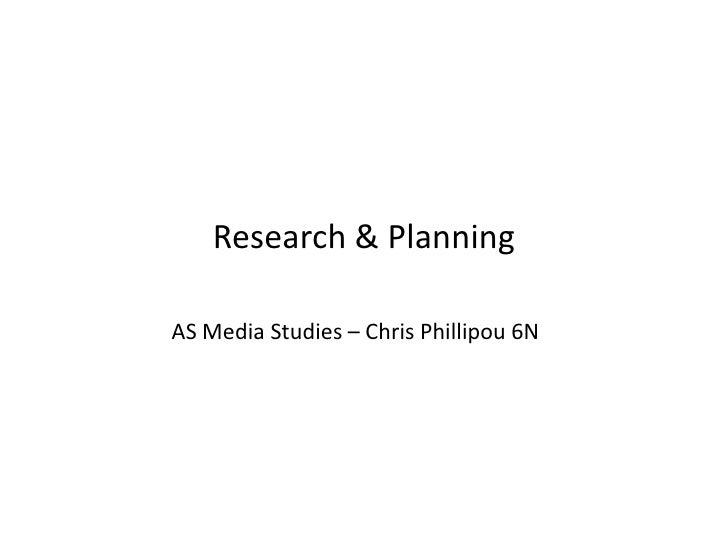 Research & Planning <br />AS Media Studies – Chris Phillipou 6N<br />