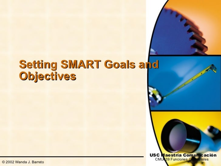 Setting SMART Goals and         Objectives                              USC Maestría Comunicación                         ...