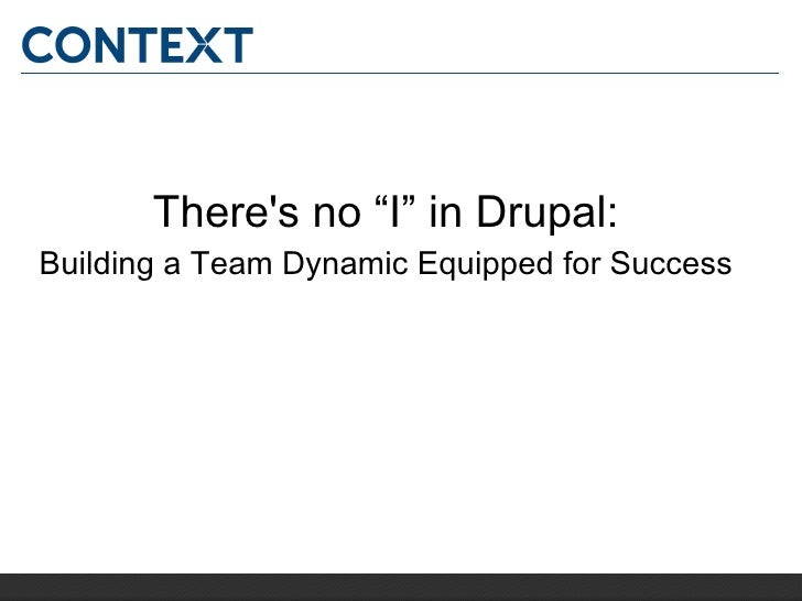 """Theres no """"I"""" in Drupal:Building a Team Dynamic Equipped for Success"""