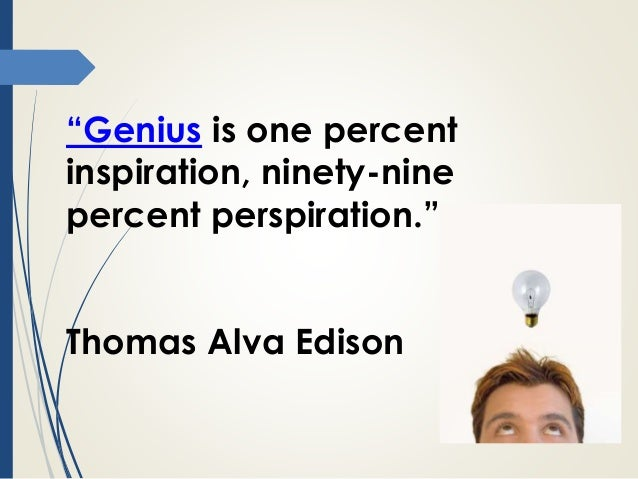is one per cent inspiration ninety nine per cent perspiration essay Albert einstein — 'genius is 1% talent and 99% percent hard work.