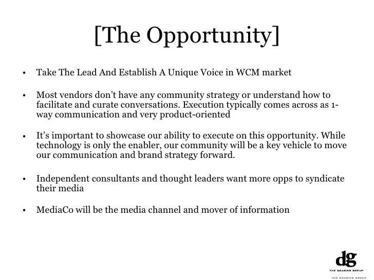 [The Opportunity] <ul><li>Take The Lead And Establish A Unique Voice in WCM market </li></ul><ul><li>Most vendors don't ha...