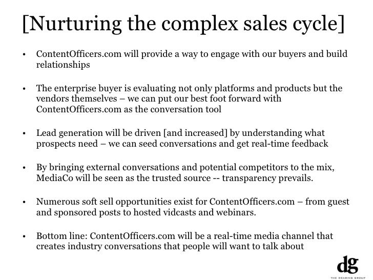 [Nurturing the complex sales cycle] <ul><li>ContentOfficers.com will provide a way to engage with our buyers and build rel...