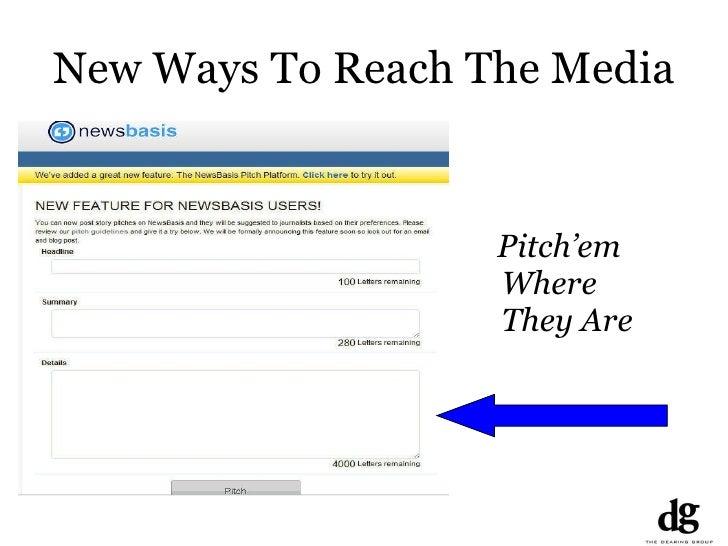 New Ways To Reach The Media <ul><li>Pitch'em Where They Are  </li></ul>