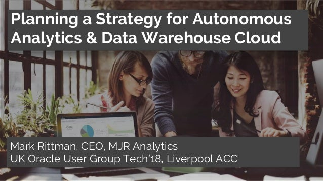 T: +44 01273 041134 (UK) W: https;//mjr-analytics.com E: info@mjr-analytics.com Planning a Strategy for Autonomous Analyti...