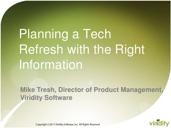 Copyright © 2011 Viridity Software, Inc. All Rights Reserved <br />Planning a TechRefresh with the Right Information<br />...