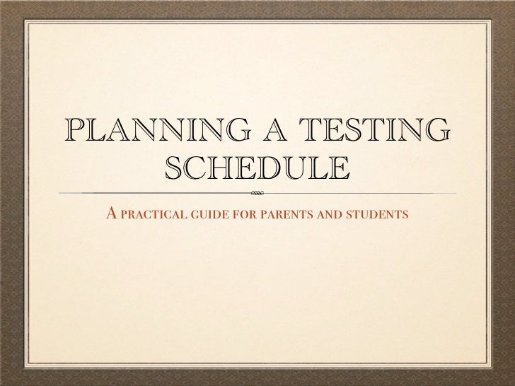 PLANNING A TESTING     SCHEDULE  A practical guide for parents and students