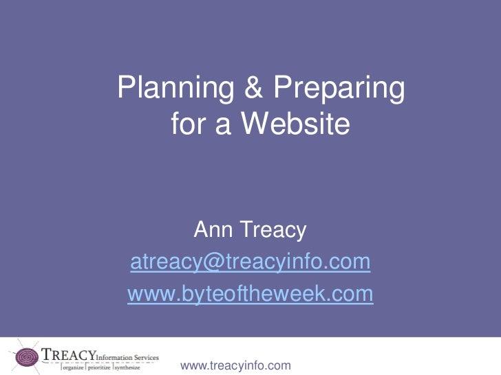 Planning & Preparing    for a Website      Ann Treacyatreacy@treacyinfo.comwww.byteoftheweek.com    www.treacyinfo.com