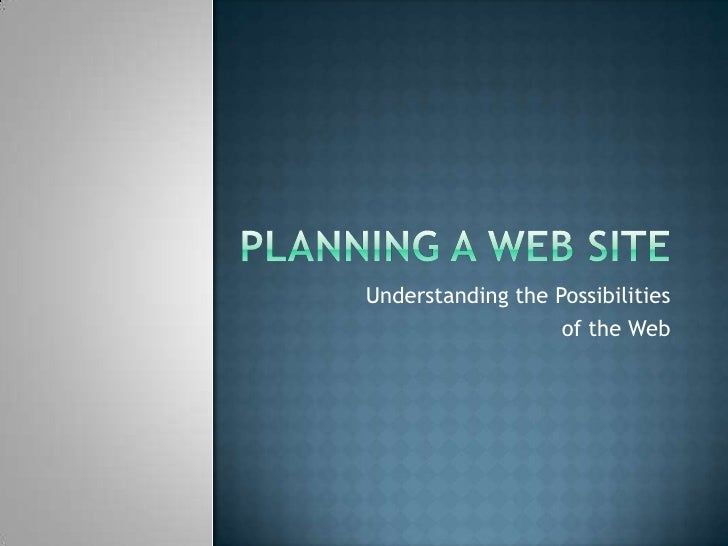 Planning a Web Site<br />Understanding the Possibilities<br />of the Web<br />