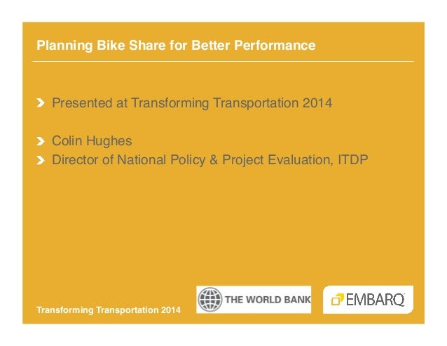 Planning Bike Share for Better Performance!  !  Presented at Transforming Transportation 2014! !  Colin Hughes! !  Dire...