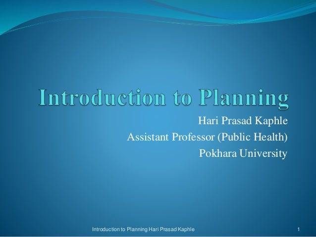 Hari Prasad Kaphle Assistant Professor (Public Health) Pokhara University 1Introduction to Planning Hari Prasad Kaphle