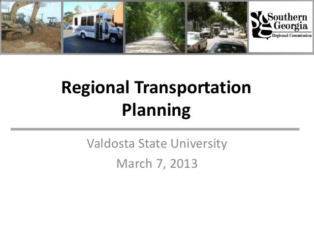 Regional Transportation       Planning   Valdosta State University        March 7, 2013