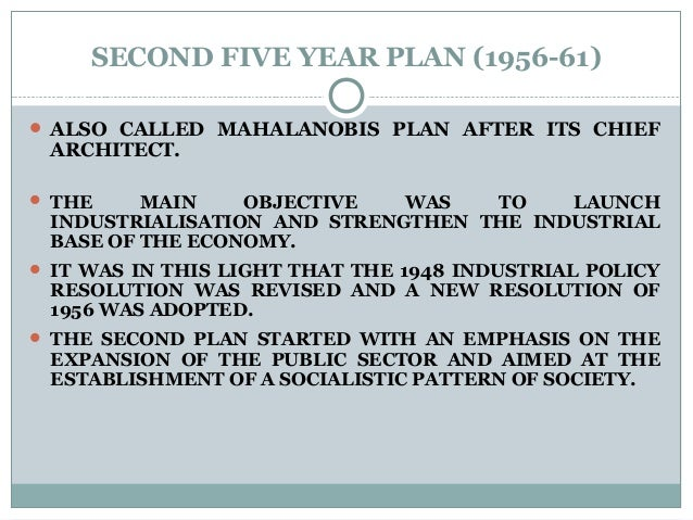 SECOND FIVE YEAR PLAN (1956-61)  ALSO CALLED MAHALANOBIS PLAN AFTER ITS CHIEF ARCHITECT.  THE MAIN OBJECTIVE WAS TO LAUN...